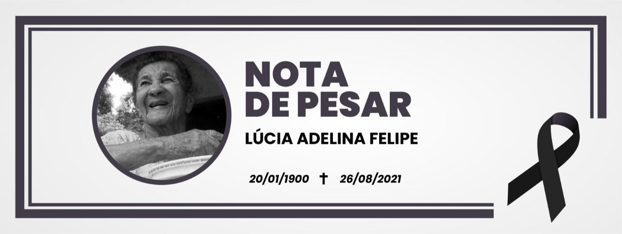 Nota de Pesar: Dona Lúcia Adelina Felipe faleceu ontem (26)